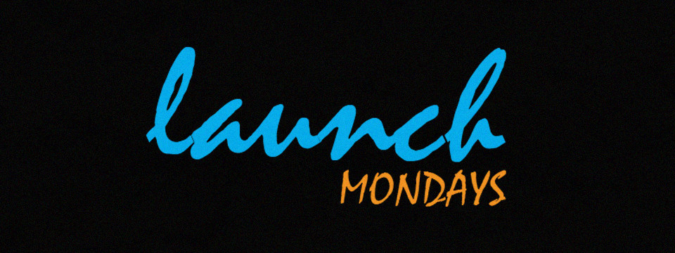 Launch Mondays